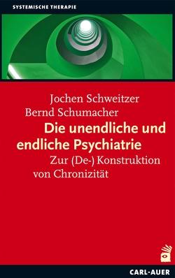 Die unendliche und die endliche Psychiatrie von Schumacher,  Bernd, Schweitzer,  Jochen