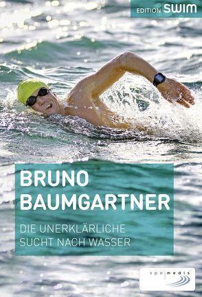 Die unerklärliche Sucht nach Wasser von Baumgartner,  Bruno