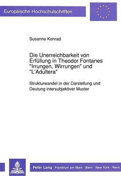 Die Unerreichbarkeit von Erfüllung in Theodor Fontanes «Irrungen, Wirrungen» und «L'Adultera» von Czuba-Konrad,  Susanne