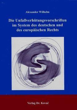 Die Unfallverhütungsvorschriften im System des deutschen und des europäischen Rechts von Wilhelm,  Alexander