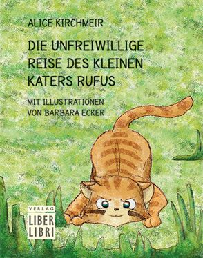Die unfreiwillige Reise des kleinen Katers Rufus von Ecker,  Barbara, Kirchmeir,  Alice