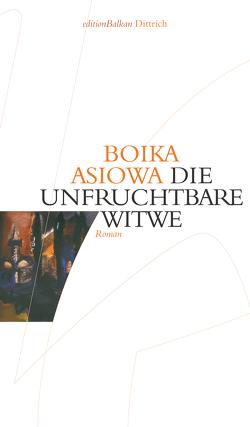 Die unfruchtbare Witwe von Asiowa,  Boika, Evert,  Nellie, Evert,  Roumen, Sitzmann,  Alexander