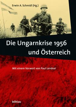 Die Ungarnkrise 1956 und Österreich von Schmidl,  Erwin A.