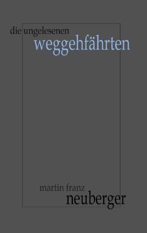 Die ungelesenen Weggehfährten von Neuberger,  Martin Franz