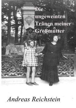 Die ungeweinten Tränen meiner Großmutter von Reichstein,  Andreas