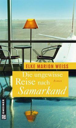 Die ungewisse Reise nach Samarkand von Marion Weiß,  Elke