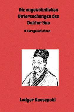 Die ungewöhnlichen Untersuchungen des Doktor Yao von Gausepohl,  Ludger