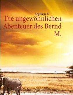 Die ungewöhnlichen Abenteuer des Bernd M. von V.,  Angelique