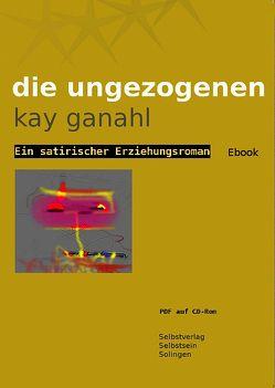 Die Ungezogenen von Ganahl,  Kay