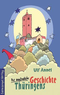 Die unglaubliche Geschichte Thüringens von Annel,  Ulf