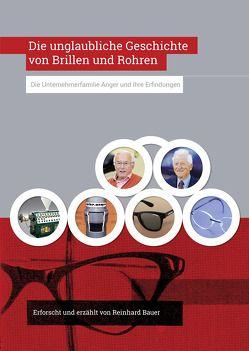 Die unglaubliche Geschichte von Brillen und Rohren von Bauer,  Reinhard