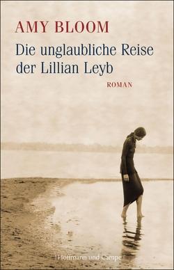 Die unglaubliche Reise der Lillian Leyb von Bloom,  Amy, Dormagen,  Adelheid