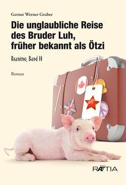 Die unglaubliche Reise des Bruder Luh, früher bekannt als Ötzi von Gruber,  Gernot Werner