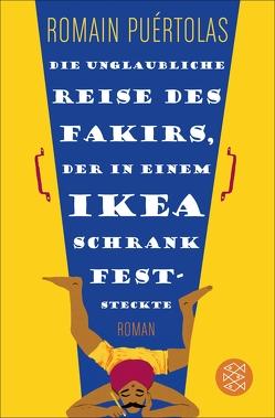 Die unglaubliche Reise des Fakirs, der in einem Ikea-Schrank feststeckte von Puértolas,  Romain, Schmidt-Henkel,  Hinrich
