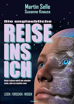 DIE UNGLAUBLICHE REISE INS ICH von Eissmann,  Anke, Knauss,  Susanne, Selle,  Martin