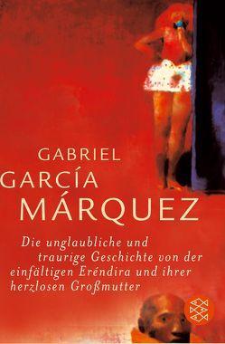 Die unglaubliche und traurige Geschichte von der einfältigen Eréndira und ihrer herzlosen Großmutter von García Márquez,  Gabriel, Meyer-Clason,  Curt
