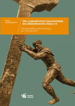 Die unglaubliche(n) Geschichte(n) des Altstadtvereins Alzey e. V. von Kleinknecht,  Wulf