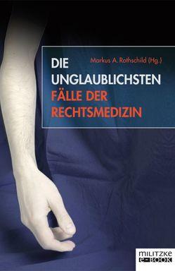 Die unglaublichsten Fälle der Rechtsmedizin von Rothschild,  Markus A