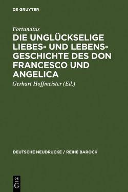 Die unglückselige Liebes- und Lebens-Geschichte des Don Francesco und Angelica von Fortunatus, Hoffmeister,  Gerhart