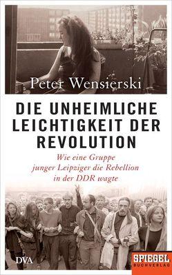 Die unheimliche Leichtigkeit der Revolution von Wensierski,  Peter