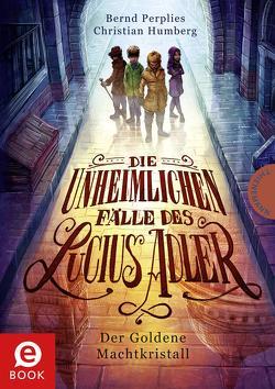 Die unheimlichen Fälle des Lucius Adler 1: Der Goldene Machtkristall von Humberg,  Christian, Meinzold,  Maximilian, Perplies,  Bernd