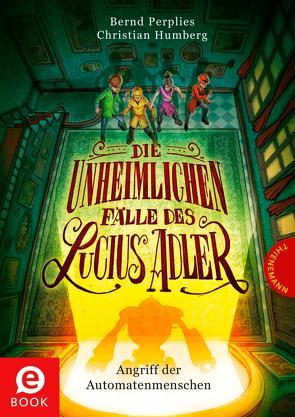 Die unheimlichen Fälle des Lucius Adler 3: Angriff der Automatenmenschen von Humberg,  Christian, Meinzold,  Maximilian, Perplies,  Bernd