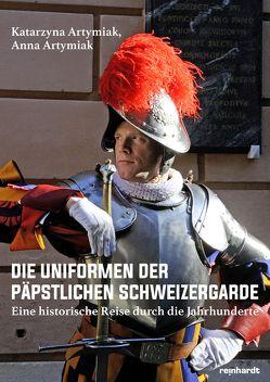 Die Uniformen der päpstlichen Schweizergarde von Artymiak,  Anna, Artymiak,  Katarzyna