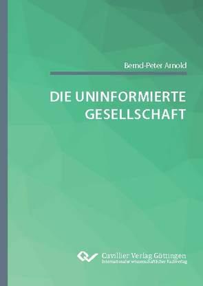 Die uninformierte Gesellschaft von Arnold,  Bernd-Peter