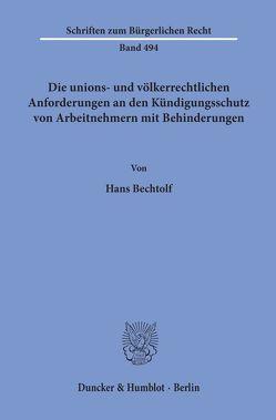 Die unions- und völkerrechtlichen Anforderungen an den Kündigungsschutz von Arbeitnehmern mit Behinderungen. von Bechtolf,  Hans