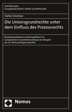 Die Unionsgrundrechte unter dem Einfluss des Prozessrechts von Drechsler,  Stefan