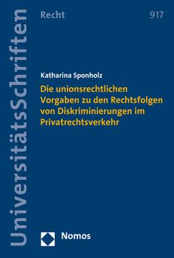 Die unionsrechtlichen Vorgaben zu den Rechtsfolgen von Diskriminierungen im Privatrechtsverkehr von Sponholz,  Katharina