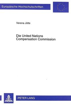 Die United Nations Compensation Commission von Jütte,  Verena