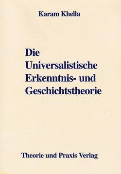 Die Universalistische Erkenntnis- und Geschichtstheorie von Khella,  Karam