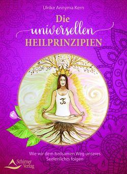 Die universellen Heilprinzipien von Kern,  Ulrike Annyma