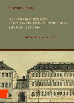 Die Universität Innsbruck in der Ära der Thun-Hohenstein'schen Reformen 1848–1860 von Aichner,  Christof