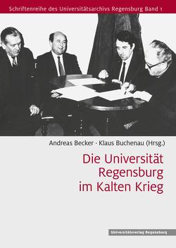 Die Universität Regensburg im Kalten Krieg von Andreas Becker,  Andreas Becker, Buchenau,  Klaus