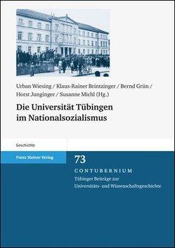 Die Universität Tübingen im Nationalsozialismus von Brintzinger,  Klaus-Rainer, Grün,  Bernd, Junginger,  Horst, Michl,  Susanne, Wiesing,  Urban