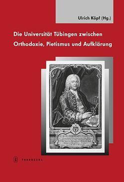 Die Universität Tübingen zwischen Orthodoxie, Pietismus und Aufklärung von Köpf,  Ulrich, Seck,  Friedrich