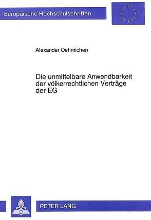 Die unmittelbare Anwendbarkeit der völkerrechtlichen Verträge der EG von Oehmichen,  Alexander