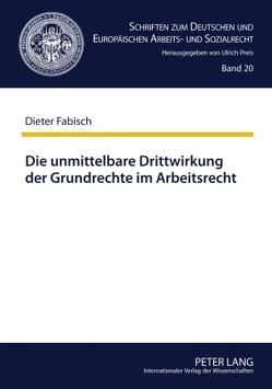 Die unmittelbare Drittwirkung der Grundrechte im Arbeitsrecht von Fabisch,  Dieter