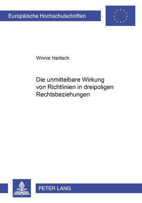 Die unmittelbare Wirkung von Richtlinien in dreipoligen Rechtsbeziehungen von Hartisch,  Winnie