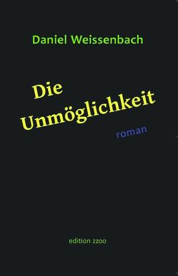 Die Unmöglichkeit von Weissenbach,  Daniel