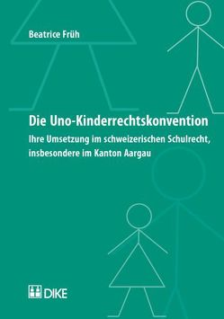 Die UNO-Kinderrechtskonvention. Ihre Umsetzung im schweizerischen Schulrecht, insbesondere im Kanton Aargau. von Früh,  Beatrice