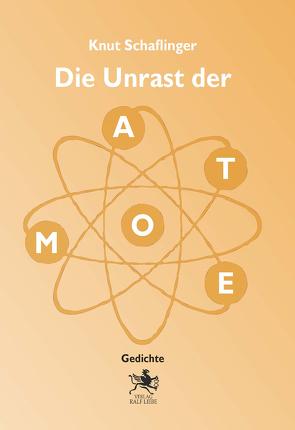 Die Unrast der Atome von Schaflinger,  Knut