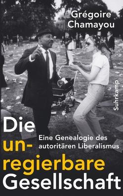 Die unregierbare Gesellschaft von Chamayou,  Grégoire, Halfbrodt,  Michael