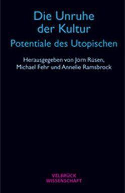 Die Unruhe der Kultur – Potentiale des Utopischen von Fehr,  Michael, Rüsen,  Jörn