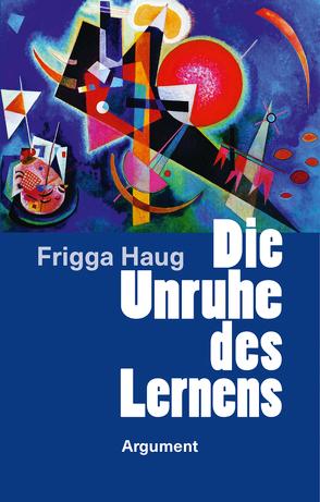 Die Unruhe des Lernens von Haug,  Frigga