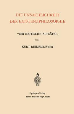 Die Unsachlichkeit der Existenzphilosophie von Reidemeister,  Kurt