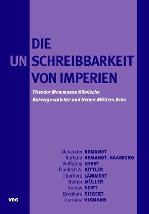 Die Unschreibbarkeit von Imperien von Ernst,  Wolfgang, Lämmert,  Eberhard, Müller,  Heiner, Seibt,  Gustav, Siegert,  Bernhard, Vismann,  Cornelia