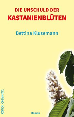 Die Unschuld der Kastanienblüten von Klusemann,  Bettina